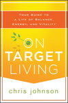 On Target Living: Your Guide to a Life of Balance, Energy, and Vitality (111843529X) cover image