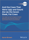 And The Cows That Were Ugly and Gaunt Ate Up The Seven Sleek, Fat Cows: How Legal and Technological Changes Opened Up the Financial Industry to Quantitative Financial Practitioners (111869029X) cover image