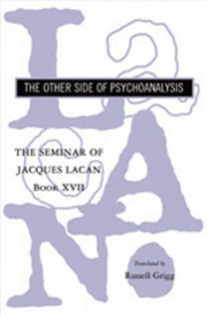 The Seminar of Jacques Lacan: The Other Side of Psychoanalysis (Vol. Book XVII)