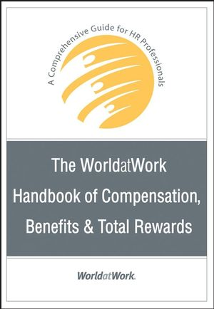 The WorldatWork Handbook of Compensation, Benefits & Total Rewards: A Comprehensive Guide for HR Professionals  (0470085800) cover image