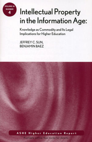 Intellectual Property in the Information Age: Knowledge as Commodity and Its Legal Implications for Higher Education: ASHE Higher Education Report , Volume 34, Number 4 (0470479000) cover image