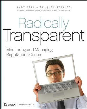 Radically Transparent: Monitoring and Managing Reputations Online (0470577800) cover image