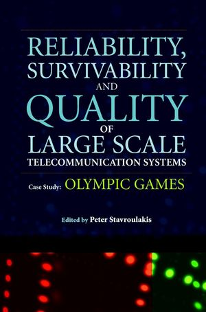 Reliability, Survivability and Quality of Large Scale Telecommunication Systems: Case Study: Olympic Games