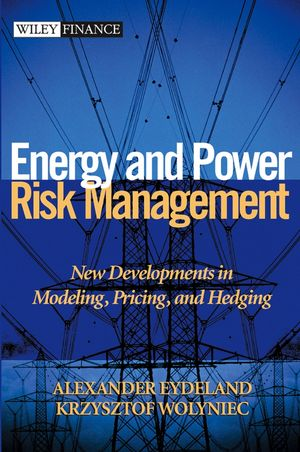 Energy and Power Risk Management: New Developments in Modeling, Pricing, and Hedging
