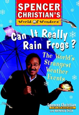 Can it Really Rain Frogs?: The World's Strangest Weather Events