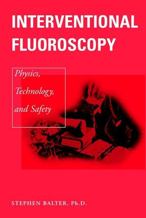 Interventional Fluoroscopy: Physics, Technology, Safety