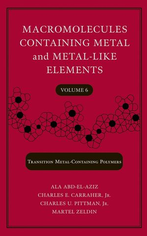 Macromolecules Containing Metal and Metal-Like Elements, Volume 6, Transition Metal-Containing Polymers (0471747300) cover image