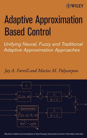 Adaptive Approximation Based Control: Unifying Neural, Fuzzy and Traditional Adaptive Approximation Approaches (0471781800) cover image