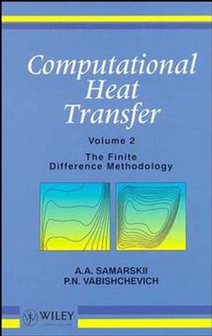 Computational Heat Transfer, Volume 2, The Finite Difference Methodology (0471956600) cover image
