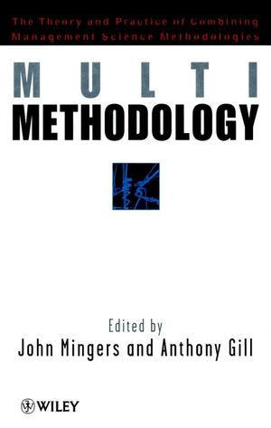 Multimethodology: Towards Theory and Practice and Mixing and Matching Methodologies
