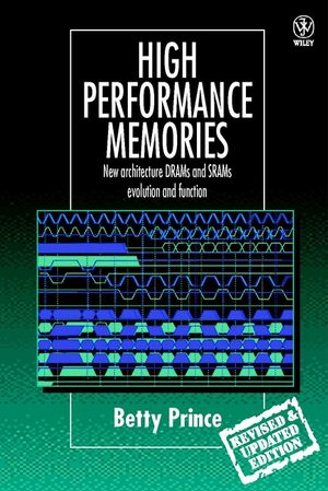 High Performance Memories: New Architecture DRAMs and SRAMs - Evolution and Function, Revised Edition