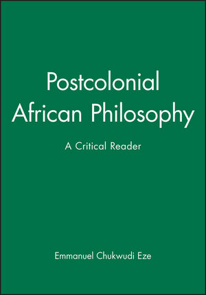 Postcolonial African Philosophy: A Critical Reader