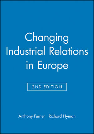 Changing Industrial Relations in Europe, 2nd Edition