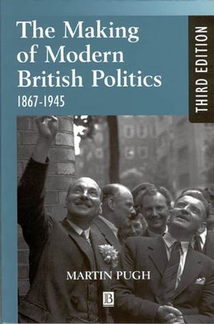 The Making of Modern British Politics: 1867 - 1945, 3rd Edition