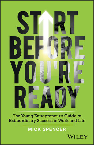 Start Before You're Ready: The Young Entrepreneurs Guide to Extraordinary Success in Work and Life