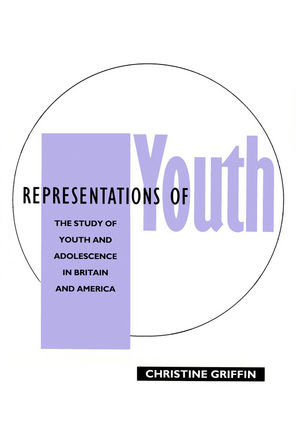 Representations of Youth: The Study of Youth and Adolescence in Britain and America