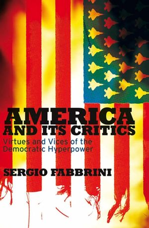America and Its Critics: Virtues and Vices of the Democratic Hyperpower