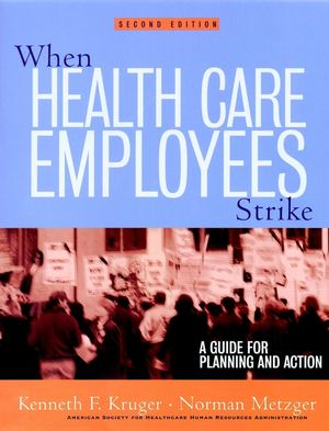 When Health Care Employees Strike: A Guide for Planning and Action, 2nd Edition