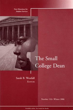 The Small College Dean: New Directions for Student Services, Number 116