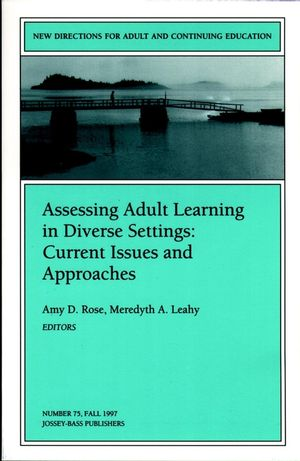Assessing Adult Learning in Diverse Settings: Current Issues and Approaches: New Directions for Adult and Continuing Education, Number 75 (0787998400) cover image