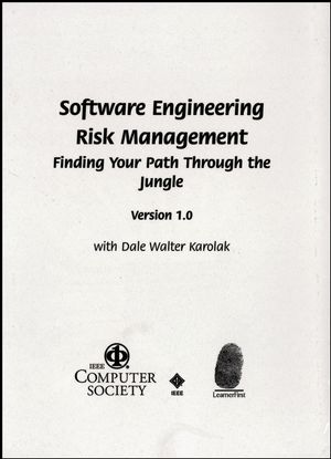 Software Engineering Risk Management: Finding Your Path through the Jungle, Version 1.0 for Windows