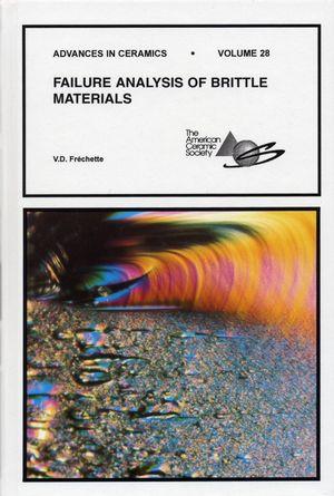 Failure Analysis of Brittle Materials: Advances in Ceramics, Volume 28