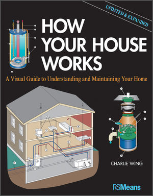 How Your House Works: A Visual Guide to Understanding and Maintaining Your Home, Updated and Expanded, 2nd Edition (1118099400) cover image