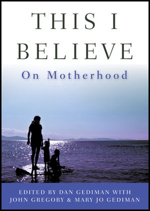 This I Believe: On Motherhood (1118229800) cover image