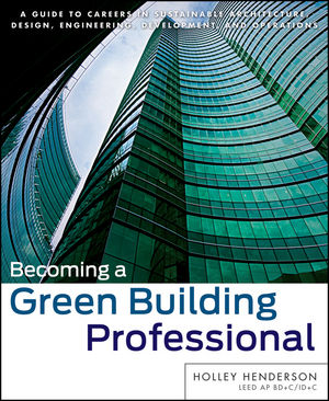 Becoming a Green Building Professional: A Guide to Careers in Sustainable Architecture, Design, Engineering, Development, and Operations (1118300300) cover image