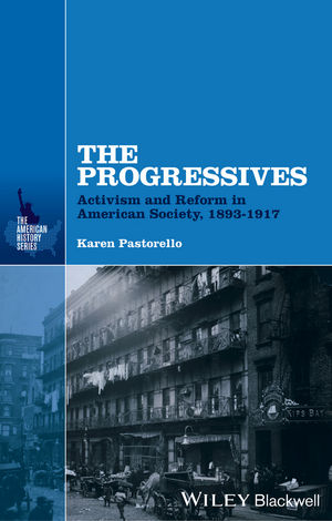 The Progressives: Activism and Reform in American Society, 1893 - 1917 (1118651200) cover image