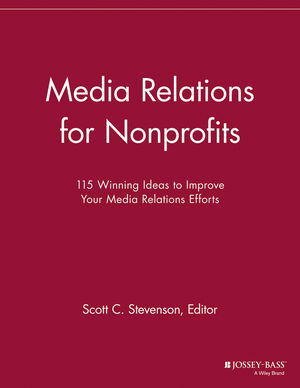 Media Relations for Nonprofits: 115 Winning Ideas to Improve Your Media Relations Efforts