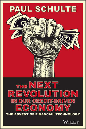 The Next Revolution in our Credit-Driven Economy: The Advent of Financial Technology (1118989600) cover image