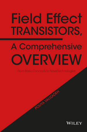 Field Effect Transistors, A Comprehensive Overview: From Basic Concepts to Novel Technologies (1119155800) cover image