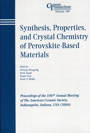 Synthesis, Properties, and Crystal Chemistry of Perovskite-Based Materials: Proceedings of the 106th Annual Meeting of The American Ceramic Society, Indianapolis, Indiana, USA 2004
