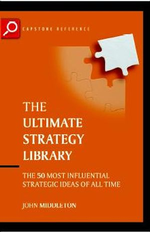 The Ultimate Strategy Library : The 50 Most Influential Strategic Ideas of All Time