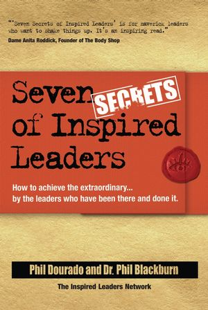 Seven Secrets of Inspired Leaders: How to achieve the extraordinary...by the leaders who have been there and done it