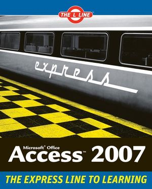 Microsoft® Office Access 2007: The L Line, The Express Line to Learning (0470107901) cover image