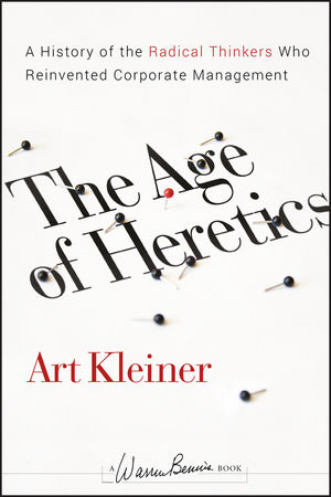 The Age of Heretics: A History of the Radical Thinkers Who Reinvented Corporate Management