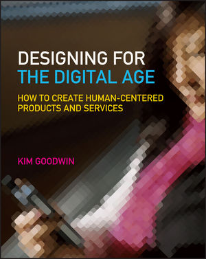 Designing for the Digital Age: How to Create Human-Centered Products and Services (0470229101) cover image