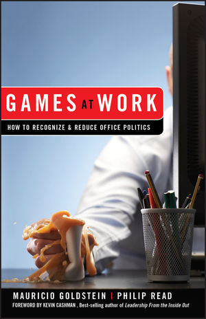 Games At Work: How to Recognize and Reduce Office Politics (0470262001) cover image