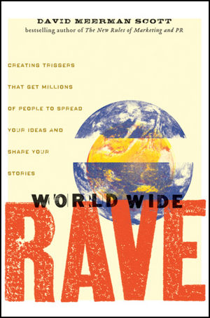 World Wide Rave: Creating Triggers that Get Millions of People to Spread Your Ideas and Share Your Stories (0470395001) cover image