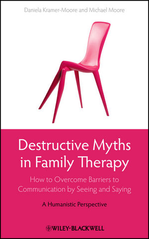 Destructive Myths in Family Therapy: How to Overcome Barriers to Communication by Seeing and Saying -- A Humanistic Perspective (0470667001) cover image
