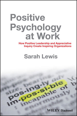 Positive Psychology at Work: How Positive Leadership and Appreciative Inquiry Create Inspiring Organizations (0470683201) cover image