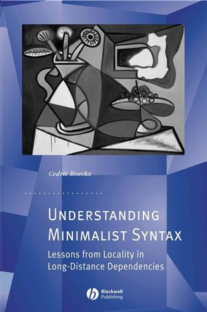 Understanding Minimalist Syntax: Lessons from Locality in Long-Distance Dependencies (0470765801) cover image