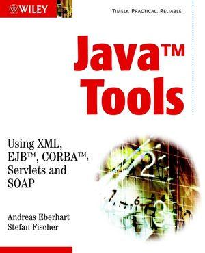 Java Tools: Using XML, EJB, CORBA, Servlets and SOAP