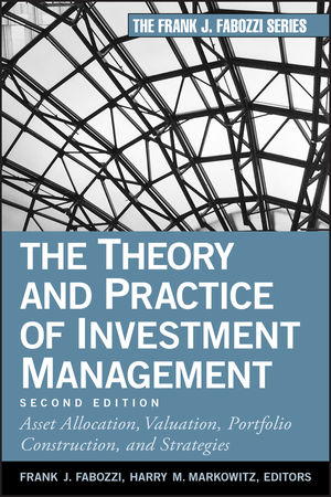 The Theory and Practice of Investment Management: Asset Allocation, Valuation, Portfolio Construction, and Strategies, 2nd Edition (0470929901) cover image
