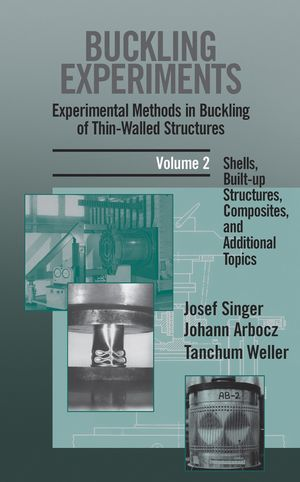 Buckling Experiments, Experimental Methods in Buckling of Thin-Walled Structures, Volume 2, Shells, Built-up Structures, Composites and Additional Topics