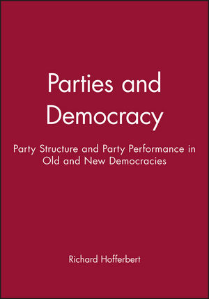Parties and Democracy: Party Structure and Party Performance in Old and New Democracies (0631209301) cover image