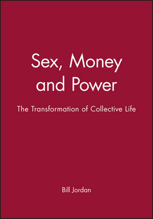Sex, Money and Power: The Transformation of Collective Life (0745633501) cover image