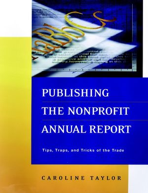 Publishing the Nonprofit Annual Report: Tips, Traps, and Tricks of the Trade